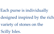 Felt  Pebble Purses Each purse is individually  designed inspired by the rich variety of stones on the  Scilly Isles.